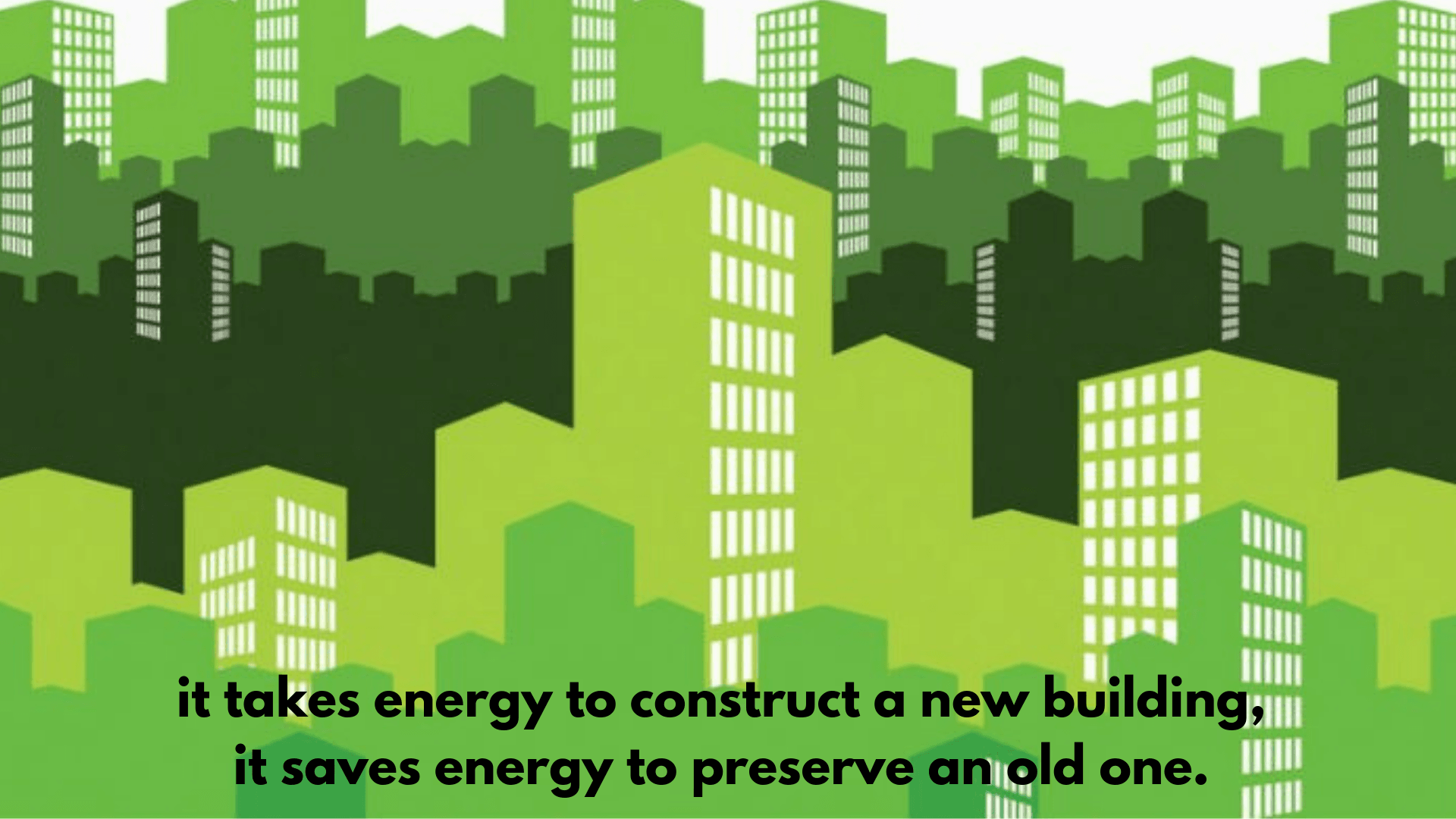 it takes energy to construct a new building, it saves energy to preserve an old one. (1)